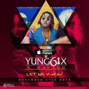 Yung6ix - Let Me Know ft Davido